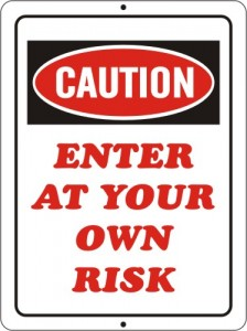 Causion~Enter at Your Own Risk